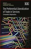 The Preferential Liberalization of Trade in Services : Comparative Regionalism, Pierre Sauve, Anirudh Shingal, 1782548955