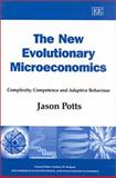 The New Evolutionary Microeconomics : Complexity, Competence and Adaptive Behaviour, Potts, Jason D., 1840648953