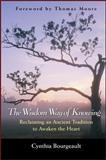 The Wisdom Way of Knowing, Cynthia Bourgeault, 078796896X