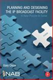 Planning and Designing the IP Broadcast Facility : A New Puzzle to Solve, Olson, Gary, 1138798967
