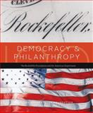 Democracy and Philanthropy : The Rockefeller Foundation and the American Experiment, Abrahamson, Eric John, 0979638968
