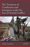 The Treatment of Combatants under the Law of Armed Conflict, Crawford, Emily, 0199578966