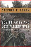 Soviet Fates and Lost Alternatives : From Stalinism to the New Cold War, Cohen, Stephen F., 0231148968