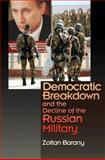 Democratic Breakdown and the Decline of the Russian Military, Barany, Zolton, 0691128960