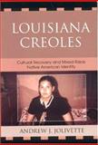 Louisiana Creoles : Cultural Recovery and Mixed-Race Native American Identity, Jolivette, Andrew J., 073911896X