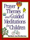 Prayer Themes and Guided Meditations for Children, Barbara A. Bretherton, 0896228967