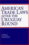 American Trade Laws after the Uruguay Round, Greg Mastel, 1563248964