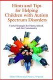 Hints and Tips for Helping Children with Autism Spectrum Disorders : Useful Strategies for Home, School, and the Community, Betts, Dion E. and Patrick, Nancy J., 1843108968