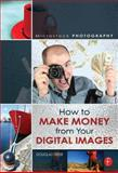 Microstock Photography : How to Make Money from Your Digital Images, Freer, Douglas, 0240808967