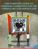 The Complete Guide to Strategic Marketing for the Cardiovascular Service Line, John W. Meyer and Charles W. Franc, 1601468962