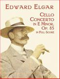 Cello Concerto in E Minor, Op. 85, Edward Elgar, 0486418960