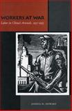 Workers at War : Labor in China's Arsenals, 1937-1953, Howard, Joshua H., 0804748969