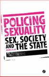 Policing Sexuality : Sex, Society and the State, Lee, Julian C. H., 1848138962