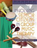Involving Senior Citizens in Group Music Therapy, Pinson, Joseph, 1849058962