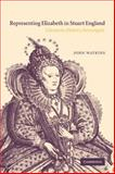 Representing Elizabeth in Stuart England : Literature, History, Sovereignty, Watkins, John, 0521118964