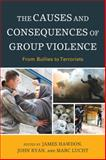 The Causes and Consequences of Group Violence : From Bullies to Terrorists, Juergensmeyer, 0739188968