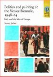 Politics and Painting at the Venice Biennale, 1948-1964 : Italy and the Idea of Europe, Jachec, Nancy, 0719068967