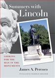 Summers with Lincoln : Looking for the Man in the Monuments, Percoco, James A., 0823228967