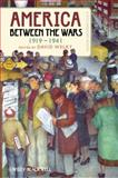 America Between the Wars, 1919-1941 : A Documentary Reader, , 144433896X