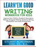Learn'Em Good - Writing Workbook for Kids, Stuart Ackerman, 1492788961