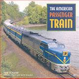 The American Passenger Train, Mike Schafer and Joe Welsh, 0760308969