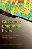 Children's Emotional Lives : Sensitive Shadows in the Classroom, Bosacki, Sandra Leanne, 0820488968