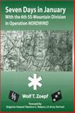 Seven Days in January : With the 6th SS-Mountain Division in Operation Nordwind, Zoepf, Wolf T., 0966638964