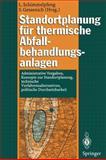 Standortplanung Für Thermische Abfallbehandlungsanlagen : Administrative Vorgaben, Konzepte Zur Standortplanung, Technische Verfahrensalternativen, Politische Durchsetzbarkeit, , 3540608966