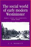 The Social World of Early Modern Westminster : Abby, Court and Community, 1525-1640, Merritt, J. F. and Merritt, Bill, 0719048966