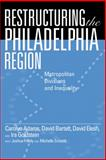 Restructuring the Philadelphia Region : Metropolitan Divisions and Inequality, Adams, Carolyn Teich and Bartelt, David, 1592138969