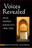 Voices Revealed : Arab Women Novelists, 1898-2000, Shaaban, Bouthaina, 0894108964