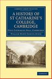A History of St Catharine's College, Cambridge : Once Catharine Hall, Cambridge, Jones, William Henry Samuel, 1108008968