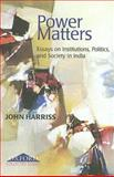 Power Matters : Essays on Institutions, Politics and Society in India, Harriss, John, 0195678974