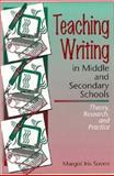 Teaching Writing in Middle and Secondary Schools : Theory, Research and Practice, Soven, Margot Iris, 0205188974