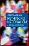 Rethinking Nationalism : A Critical Introduction, Hearn, Jonathan S. and Hearn, Jonathan, 140391897X
