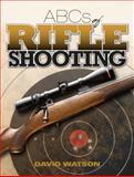 ABCs of Rifle Shooting, David Watson, 1440238979