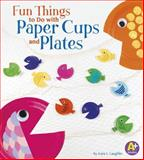 Fun Things to Do with Paper Cups and Plates, Kara L. Laughlin, 1476598975