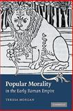 Popular Morality in the Early Roman Empire, Morgan, Teresa, 0521128978