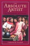 The Absolute Artist : The Historiography of a Concept, Soussloff, Catherine M., 0816628971