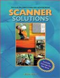 Scanner Solutions : Effective Use of Your Scanner at Home, Work, and on the Internet, Steward, Winston, 0966288971