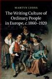 The Writing Culture of Ordinary People in Europe, C. 1860–1920, Lyons, Martyn, 1107448972