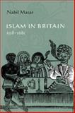 Islam in Britain, 1558-1685, Matar, Nabil, 0521048974