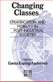 Changing Classes Vol. 46 : Stratification and Mobility in Post-Industrial Societies, , 0803988974