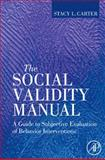 The Social Validity Manual : A Guide to Subjective Evaluation of Behavior Interventions, Carter, Stacy L., 0123748976