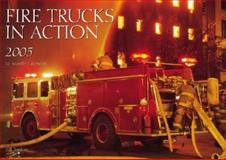 Fire Trucks in Action 2005 Calendar, Hall, George, 0760318972