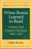When Russia Learned to Read : Literacy and Popular Literature, 1861-1917, Brooks, Jeffrey, 0810118971