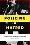 Policing Hatred : Law Enforcement, Civil Rights, and Hate Crime, Bell, Jeannine, 0814798977