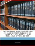 Constituion of the Commonwealth of Massachusetts Published in Conformity to a Resolve of the Legislatur of April 28 1853, Anonymous, 1145048978