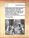 Reflections upon the Present State of England, and the Independence of America by Thomas Day, Esq; The, Thomas Day, 1170628974