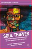 Soul Thieves : The Appropriation and Misrepresentation of African American Popular Culture, Kopano, Baruti N. and Brown, Tamara Lizette, 0230108970